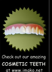 Check out our amazing COSMETIC TEETH at www.imako.net